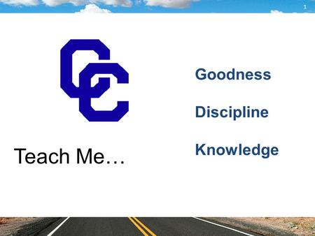 Goodness Discipline Knowledge 1 Teach Me…. Mission Statement Catholic Central High School recognizes parents to be the primary educators of their children.