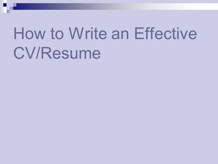 How To Write An Effective CV/Resume  How To Write An Effective Resume
