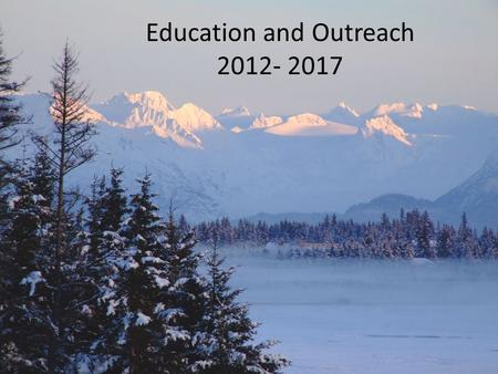 "Education and Outreach 2012- 2017. Carmen, Catie and Jess have crafted the following education mission statement: ""Kachemak Bay Research Reserve education."