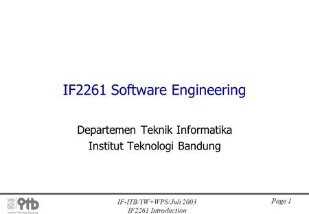 IF-ITB/YW+WPS/Juli 2003 IF2261 Introduction Page 1 IF2261 Software Engineering Departemen Teknik Informatika Institut Teknologi Bandung.