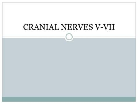 CRANIAL NERVES V-VII. Cranial Nerve V: Trigeminal Nerve large sensory root, which carries sensation from the skin and mucosa of most of the head and face,