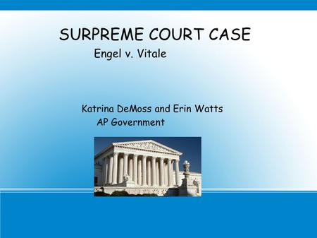 SURPREME COURT CASE Engel v. Vitale Katrina DeMoss and Erin Watts AP Government.