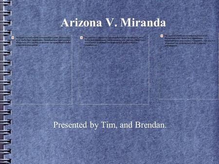 Presented by Tim, and Brendan. Arizona V. Miranda.