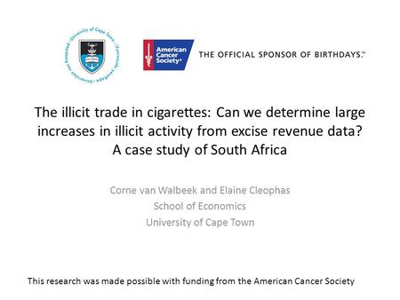The illicit trade in cigarettes: Can we determine large increases in illicit activity from excise revenue data? A case study of South Africa Corne van.