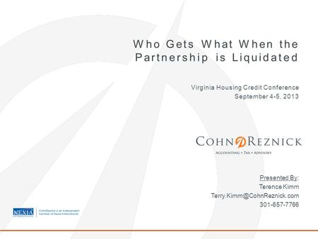 Who Gets What When the Partnership is Liquidated Virginia Housing Credit Conference September 4-5, 2013 Presented By: Terence Kimm