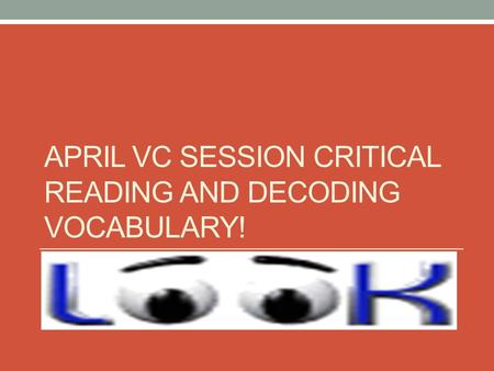 APRIL VC SESSION CRITICAL READING AND DECODING VOCABULARY!