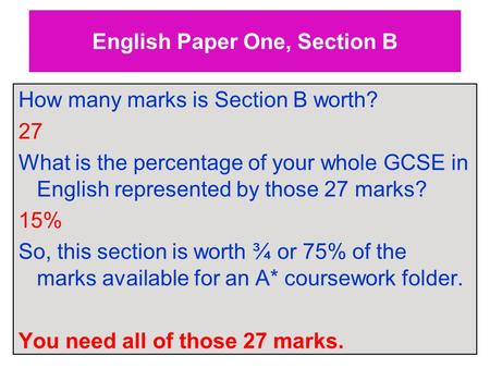 English Paper One, Section B How many marks is Section B worth? 27 What is the percentage of your whole GCSE in English represented by those 27 marks?