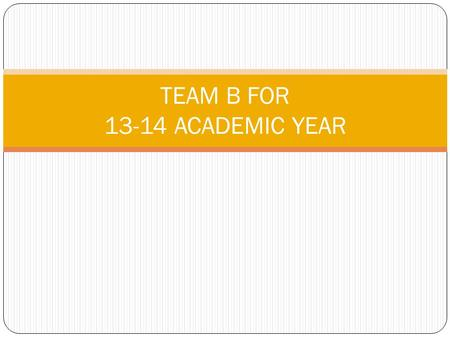 TEAM B FOR 13-14 ACADEMIC YEAR. Team B: PL-2 supervising an ENDO PL-1 Blended & a HEM/ONC PL-1 Inpatient Supervising PL- 2 Supervises Endo Pl-1(cap 10.