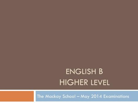 ENGLISH B HIGHER LEVEL The Mackay School – May 2014 Examinations.