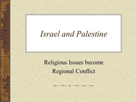 Israel and Palestine Religious Issues become Regional Conflict.
