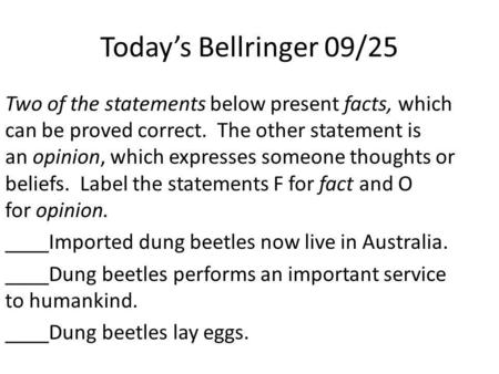 Today's Bellringer 09/25 Two of the statements below present facts, which can be proved correct. The other statement is an opinion, which expresses someone.