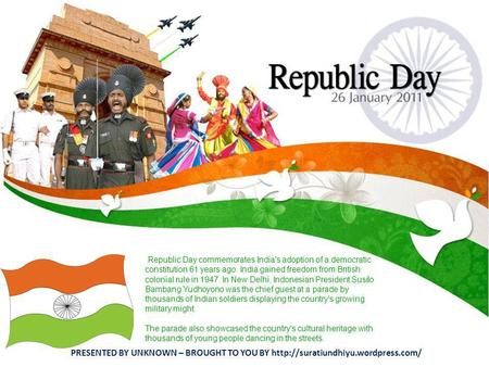 Republic Day commemorates <strong>Indias</strong> adoption <strong>of</strong> a democratic constitution 61 years ago. <strong>India</strong> gained freedom from British colonial rule in 1947. In New.