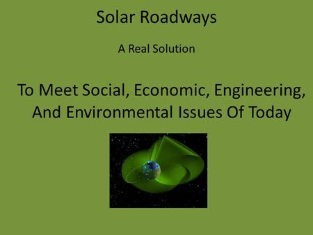 Solar Roadways A Real Solution To Meet Social, Economic, Engineering, And Environmental Issues Of Today.