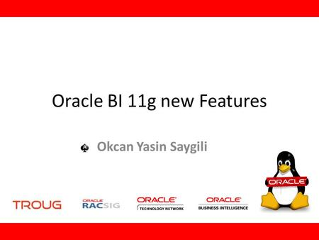 Oracle BI 11g new Features Okcan Yasin Saygili. Who am i? Okcan Yasin Saygili Free consultant and Instructor Oracle ACE Oracle RAC SIG Turkey Chair Founding.