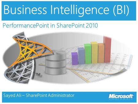 Business Intelligence (BI) PerformancePoint in SharePoint 2010 Sayed Ali – SharePoint Administrator.