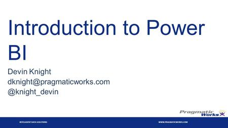 INTELLIGENT DATA SOLUTIONS  Introduction to Power BI Devin