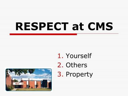 RESPECT at CMS 1.Yourself 2.Others 3.Property. Goal #1 of EBS at CMS  Create an EFFECTIVE LEARNING ENVIRONMENT  What does this mean?  Make CMS a place.
