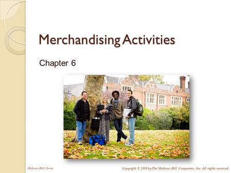McGraw-Hill/Irwin Copyright © 2010 by The McGraw-Hill Companies, Inc. All rights reserved. Merchandising Activities Chapter 6.
