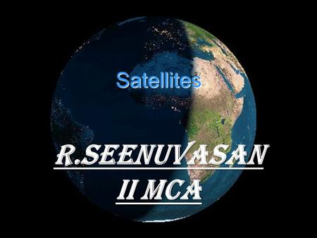 Satellites R.Seenuvasan ii mca. Satellites Overview  History  How Satellites Work  Satellite Frequency Bands and Antennas  Orbit Distance, Pros &