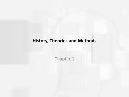 History, Theories and Methods Chapter 1. What are the Theories of Child Development? 1. Psychoanalytic 2. Learning 3. Cognitive 4. Ecological 5. Sociocultural.