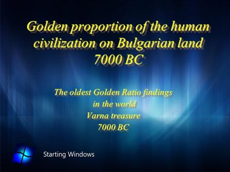 Golden proportion of the human civilization on Bulgarian land 7000 BC The oldest Golden Ratio findings in the world in the world Varna treasure 7000 BC.