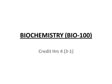 BIOCHEMISTRY (BIO-100) Credit Hrs 4 (3-1). Course Contents Introduction of biochemistry Biomolecules – The Molecules and Chemical Reactions of Life –