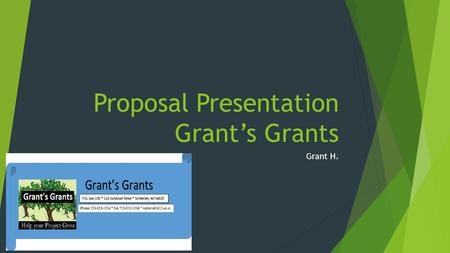 Proposal Presentation Grant's Grants Grant H.. Grant's Grants  Found in 1961  Founded after little Grant gave friends money  Grant had an idea  Mission: