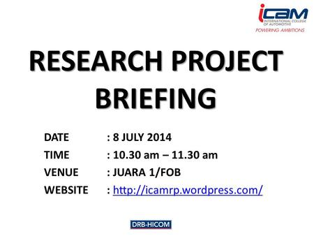 RESEARCH PROJECT BRIEFING DATE: 8 JULY 2014 TIME: 10.30 am – 11.30 am VENUE: JUARA 1/FOB WEBSITE: