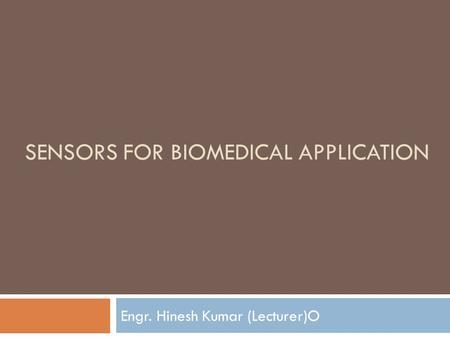 SENSORS FOR BIOMEDICAL APPLICATION Engr. Hinesh Kumar (Lecturer)O.