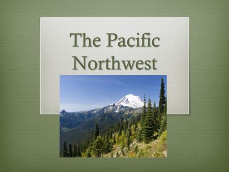 "The Pacific Northwest. States  Washington  Oregon  Idaho  Montana  Sometimes, ""Pacific Northwest"" also includes Canadian provinces like British Columbia."