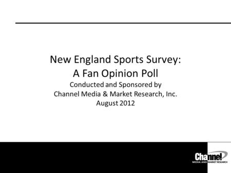 New England Sports Survey: A Fan Opinion Poll Conducted and Sponsored by Channel Media & Market Research, Inc. August 2012.
