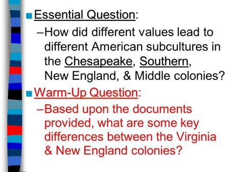 ■Essential Question ■Essential Question: ChesapeakeSouthern –How did different values lead to different American subcultures in the Chesapeake, Southern,