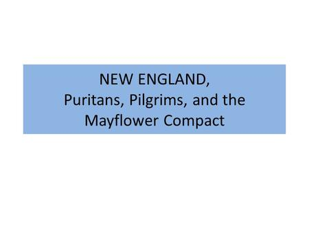 NEW ENGLAND, Puritans, Pilgrims, and the Mayflower Compact.