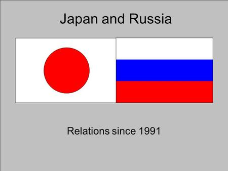 Japan and Russia Relations since 1991. Japan-Russia treaties None after WWII Japan-Soviet Joint Declaration (1956) –Committed the USSR to hand over Shikotan.