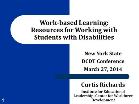 New York State DCDT Conference March 27, 2014 Curtis Richards Institute for Educational Leadership, Center for Workforce Development Work-based Learning: