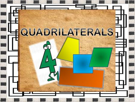 A quadrilateral is a polygon with FOUR sides. Q S R P It is named by its VERTICES in a clockwise position. *The figure above is named PQRS, QRSP, RSPQ,