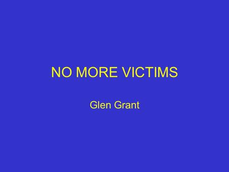 NO MORE VICTIMS Glen Grant. A STRATEGIC MOMENT Government austerity Justice Ministry enthusiasm for change Criminal Justics changes in Punishment Prisons.