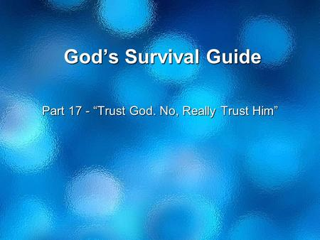 "God's Survival Guide Part 17 - ""Trust God. No, Really Trust Him"""