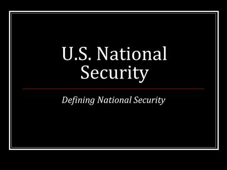 U.S. National Security Defining National Security.