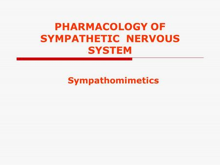 PHARMACOLOGY OF SYMPATHETIC NERVOUS SYSTEM Sympathomimetics.