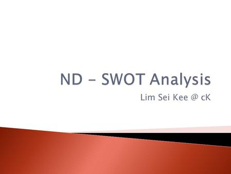Lim Sei cK.  SWOT analysis is a method for analyzing a business, its resources, and its environment.