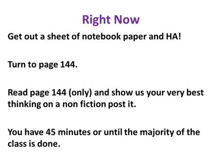 Right Now Get out a sheet of notebook paper and HA! Turn to page 144. Read page 144 (only) and show us your very best thinking on a non fiction post it.