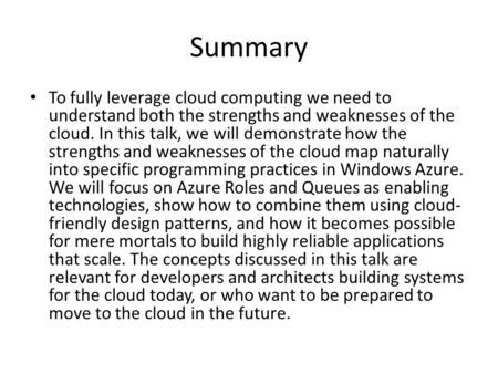 Summary To fully leverage cloud computing we need to understand both the strengths and weaknesses of the cloud. In this talk, we will demonstrate how the.