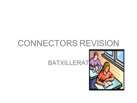 CONNECTORS REVISION BATXILLERAT. CAUSE/ RESULT CAUSE RESULT because as [subject+v] since seeing that so (that) therefore [subject+v] consequently, as.