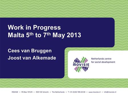 Work in Progress Malta 5 th to 7 th May 2013 Cees van Bruggen Joost van Alkemade.