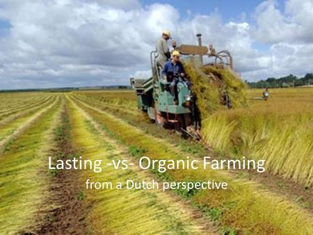 Lasting -vs- Organic Farming from a Dutch perspective.