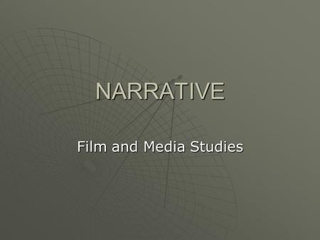 NARRATIVE Film and Media Studies What is Narrative?  Latin –NARRE- To make Known  Via Causally related eventsCausally related events ConnectedConnected.