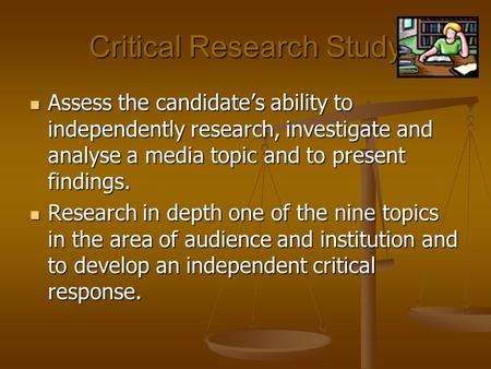 Critical Research Study Assess the candidate's ability to independently research, investigate and analyse a media topic and to present findings. Assess.