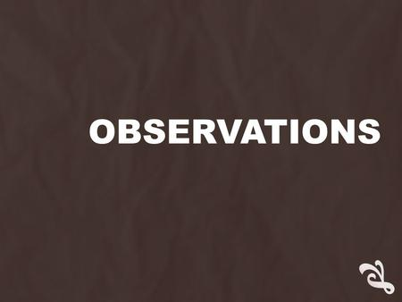 "OBSERVATIONS.  Our next core study will be an observation.  Throughout this lesson, I will be deliberately showing signs of ""madness"". … You need to."