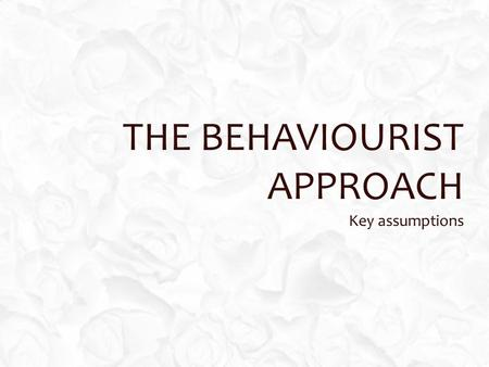 The Behaviourist Approach